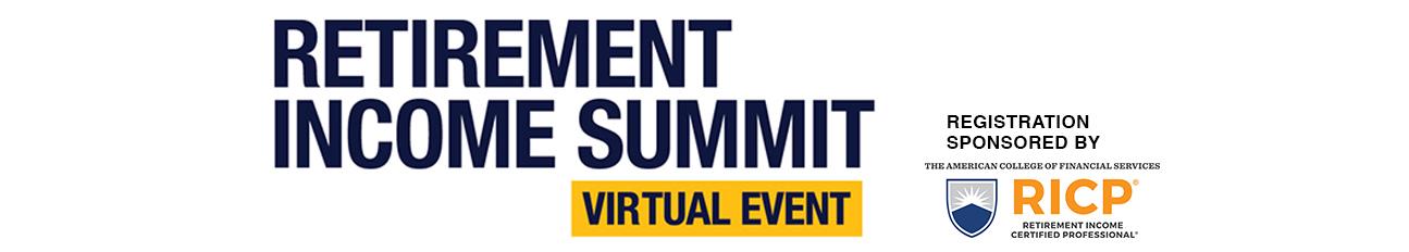 RETIREMENT INCOME SUMMIT VIRTUAL , Registration